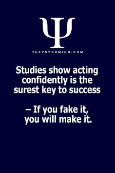 Studies show acting confidently is the surest key to success - If you fake it, you will make it Psychology Fun Facts, Psychology Says, Psychology Quotes, Quotable Quotes, Motivational Quotes, Inspirational Quotes, Self Quotes, Life Quotes, Self Confidence Quotes