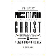 """""""Wherefore, ye must press forward with a steadfastness in Christ having a…"""