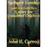 Zachary Zombie and the Lost Boy, A Story for Demented Children (Stories for Demented Children) (Kindle Edition)By John H. Carroll            1 used and new from $0.99