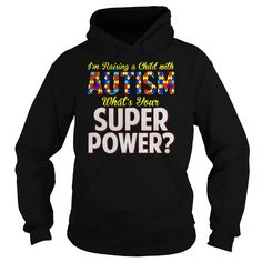 I'M Raising A Child With Autism What's Your Super Power T-Shirt