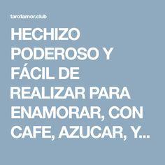 HECHIZO PODEROSO Y FÁCIL DE REALIZAR PARA ENAMORAR, CON CAFE, AZUCAR, Y FLUJO VAJINAL. – Tarot del Amor
