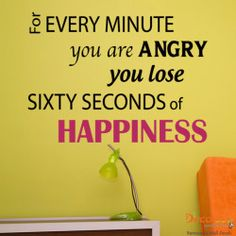 """Sixty Seconds of Happiness - """"For every minute you are angry you lose sixty seconds of happiness. Cheap Wall Decals, Modern Wall Decals, Large Wall Decals, Vinyl Wall Quotes, Sign Quotes, Vinyl Wall Decals, Vinyl Sayings, Wall Sayings, Quote Wall"""