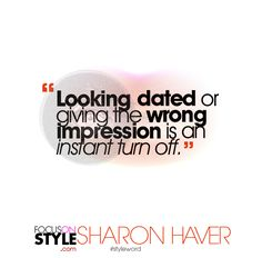 """""""Looking dated or giving the wrong impression is an instant turn off.""""  For more daily stylist tips + style inspiration, visit: https://focusonstyle.com/styleword/ #fashionquote #styleword"""
