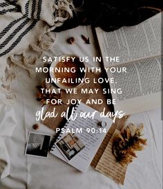 Satisfy us in the morning with your unfailing love, that we may sing for joy and be glad all our days. Bible Verses Quotes, Bible Scriptures, Faith Quotes, Wisdom Bible, Forgiveness Quotes, Encouragement Quotes, Christian Quotes, Christian Women, Christian Faith