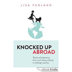 Amazon.com.br eBooks Kindle: Knocked Up Abroad: Stories of pregnancy, birth, and raising a family in a foreign country (English Edition), Lisa Ferland