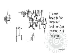 Came Here to be Inspired   gapingvoid art