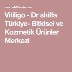 Vitiligo - Dr shiffa Türkiye- Bitkisel ve Kozmetik Ürünler Merkezi