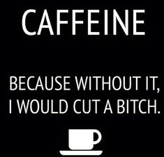 Not necessarily caffeine, but definitely coffee