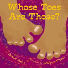 Whose Toes are Those? by Jabari Asim (Goodreads Author), LeUyen Pham (Illustrations)