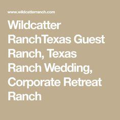 Wildcatter RanchTexas Guest Ranch, Texas Ranch Wedding, Corporate Retreat Ranch