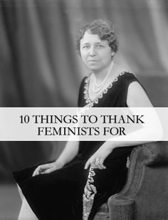 Women's History Month: 10 Things to Thank Feminists for http://www.jetsetterjess.com/