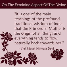 We cannot detach ourselves from the Great Divine Primordial Mother...however hard we may try!