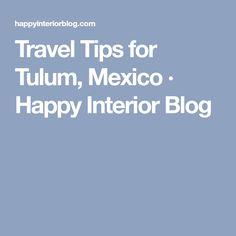Travel Tips for Tulum, Mexico · Happy Interior Blog