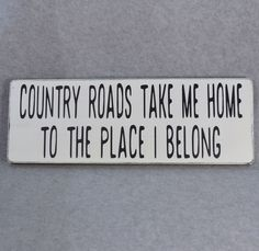 "HAND CRAFTED RUSTIC HAND PAINTED """"COUNTRY ROADS TAKE ME HOME TO THE PLACE I BELONG"""" WOOD SIGN. All of my signs are hand painted and distressed then sealed to protect the finish. I use reclaimed salv"