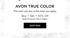 Avon True Color. The color you buy is the color you apply! Select products BUY 1, GET 1 50% OFF! Mix or match!