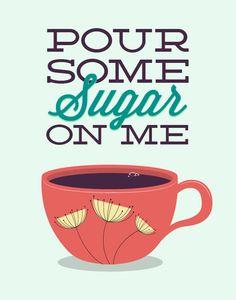 Coffee Tea Print Typography Pour Some Sugar On Me por noodlehug