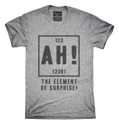 Ah The Element Of Surprise T-Shirt Hoodie Tank Top - Cool Shirts - Ideas of Cool Shirts - Ah The Element Of Surprise T-shirts Hoodies Sarcastic Shirts, Funny Shirt Sayings, Shirts With Sayings, Funny Shirts, Tee Shirts, Fandom T Shirts, T Shirt Logo, T Shirt Quotes, Math Shirts