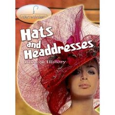 Hats And Headdresses Through History (Why Do We Wear?)