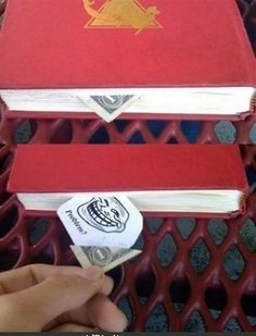"Try this ""dollar in a book"" trick. 