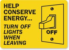 CONSERVE ENERGY! Turn your lights off, unplug your electronics when not in use!