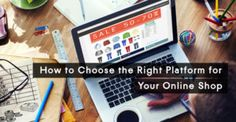 How to Choose the Right Platform for Your Online Shop