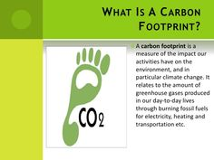 What Is A Carbon Footprint?<br />Acarbon footprintis a measure of the impact our activities have on the environment, an...