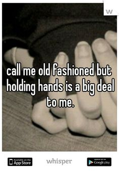 """""""call me old fashioned but holding hands is a big deal to me."""" it is sad that this idea is an old fashioned notion..."""