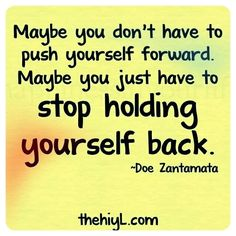 Maybe you don't have to push yourself forward. maybe you just have to STOP HOLDING YOURSELF BACK! #thoughtoftheday #quoteoftheday #motivation #inspiration #determination #forward #strong #believe #fitspiration #love #healthy #life #live #exercise #dontgiveup #keepgoing #instafit #fitness #workout #eathealthy #choice #chance #change #bestoftheday #instalike #picoftheday #photooftheday #commitment