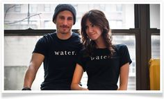 These tee's say it all. Help spread the word about the global need for clean and safe drinking water. charitywater.org
