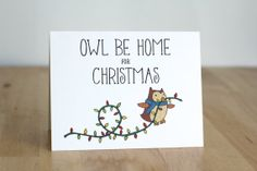Owl be Home for Christmas. XMas. Pun. Blank Card. Illustration and Lettering. 100% Percent Recycled Paper.