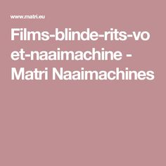 Films-blinde-rits-voet-naaimachine - Matri Naaimachines