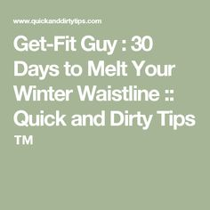 Get-Fit Guy : 30 Days to Melt Your Winter Waistline :: Quick and Dirty Tips ™