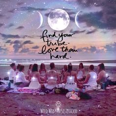 Find your tribe, love them hard.. ✨WILD WOMAN SISTERHOOD✨