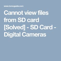 Cannot view files from SD card [Solved] - SD Card - Digital Cameras