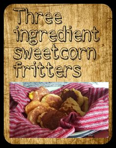 Easy Peasy Pudding and Pie!: Three Ingredient Sweetcorn Fritters