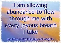 I am allowing  abundance to flow through me with every joyous breath I take 💗