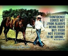 """""""Confidence comes not from always being right, but from not fearing to be wrong"""""""