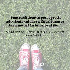 Quote from Fiind imagine quote, inspirational quote, elena druta, fiind imagine, eseuri din adolescenta, viata, suflet, valoare, tacere, romanian, book, literature, young author, author
