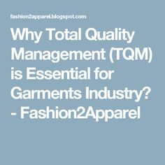 Lauren Stone: This website talks about Total Quality Management, something we learned about in chapter 16. In the website, it gives examples why TQM can be used in the garment industry to produce quality products.