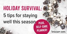 Grab your holiday survival kit from Kris Carr with five stress management and wellness tips, plus a printable holiday self-care planner.
