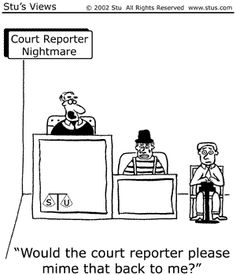 I'm a court reporter. Please slow down before you I bash your head in with my machine :)