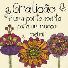 ''Gratidão é uma porta aberta para um mundo melhor.''