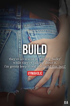 Build. They're all scared of getting 'bulky'. While they're talking about it, i'm gonna keep it real and build that butt!
