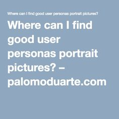 Where can I find good user personas portrait pictures? – palomoduarte.com