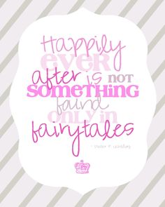 Happily ever after is not something found only in fairytales...<3