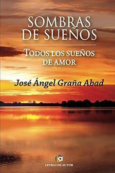 Sombras de sueños. Todos los sueños de amor (Spanish Edition) por José Ángel Graña Abad, http://www.amazon.com.br/dp/B00OV2SKLE/ref=cm_sw_r_pi_dp_vRIOwb1XHKNP5 Hondas y radicales poesías del amor más extremo, más allá del romanticismo decimonónico; La entrega absoluta,  hasta la renuncia y la negación del propio ser, para formar parte a través de una fusión psicosomática total,  en la realidad más íntima y consciente en el ser amado y por parte del ser amado. Contenido vehemente, apasionado…