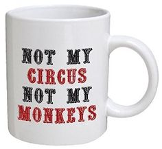 Amazon.com: Funny Mug - Not my circus, not my monkeys, office - 11 OZ Coffee Mugs - Funny Inspirational and sarcasm - By A Mug To Keep TM: Kitchen & Dining