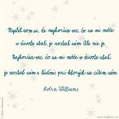 204/365 Myslel som si, že najhoršia vec, čo sa mi môže v živote stať, je zostať sám. Ale nie je.  Najhoršia vec, čo sa mi môže v živote stať,  je zostať sám s ľuďmi, pri ktorých sa cítim sám. Robin Williams
