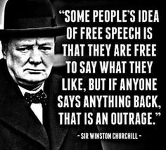 "great-quotes: """"Some peoples idea of free speech…"" Sir Winston Churchill Wise Quotes, Quotable Quotes, Great Quotes, Words Quotes, Motivational Quotes, Funny Quotes, Inspirational Quotes, Sayings, Quotes Pics"