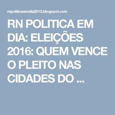 RN POLITICA EM DIA: ELEIÇÕES 2016: QUEM VENCE O PLEITO NAS CIDADES DO ...